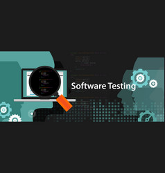 software testing looking closer close-up to the vector image vector image