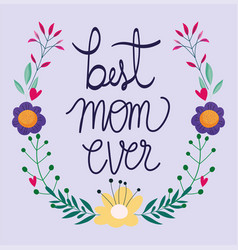 happy mothers day best mom ever lettering flowers vector image