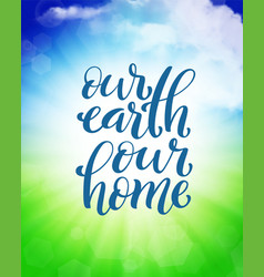 our earth our home template for poster with vector image