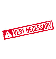 Very necessary rubber stamp vector