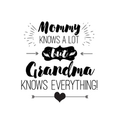Quote - mommy knows a lot but grandma vector