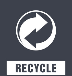 Recycle symbol sign of recycled material vector