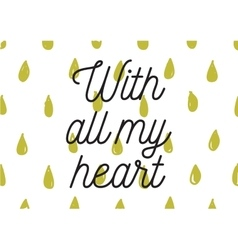 With all my heart inscription Greeting card with vector