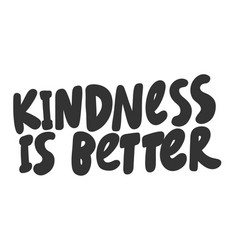 Kindness is better hand drawn vector