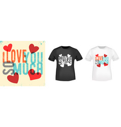 i love you so much t shirt print stamp vector image