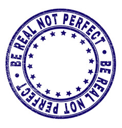 Grunge textured be real not perfect round stamp vector