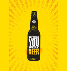 wish you were beer craft beer local brewery vector image