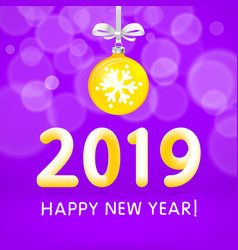 yellow christmas ball by 2019 happy new year vector image