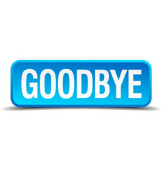 Goodbye blue 3d realistic square isolated button vector