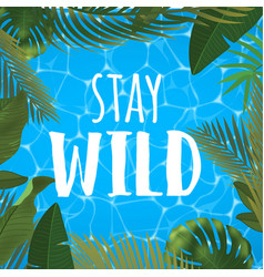 Stay wild message on marine background pool vector