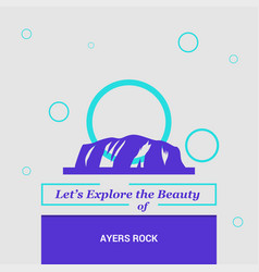 lets explore the beauty of ayers rock australia vector image