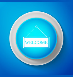white hanging sign with text welcome icon isolated vector image