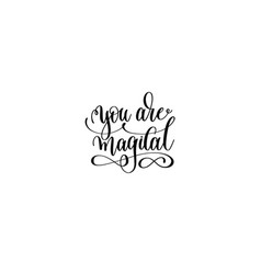 you are magical - black and white handwritten vector image