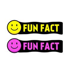 Fun fact smile face flat cartoon style vector