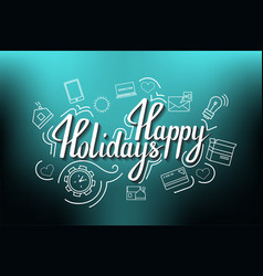 the handwritten phrase happy holidays on a blue vector image