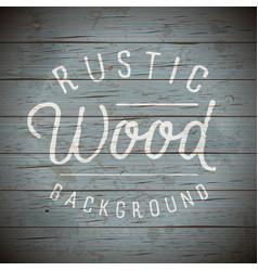 Rustic wood planks vintage background vector