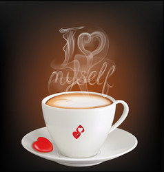 Cup cappuccino with inscription i love myself vector