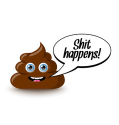funny and cute poop character with shit happens vector image