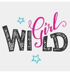 Wild girl hand-lettering t-shirt vector