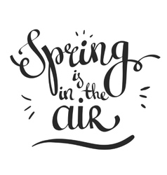 Hand lettering words Spring is in the air vector