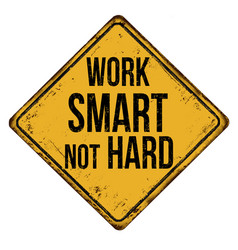 Work smart not hard vintage rusty metal sign vector