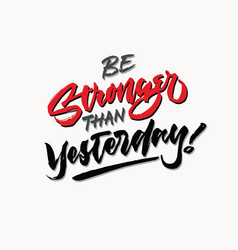 Be stronger than yesterday lettering vector