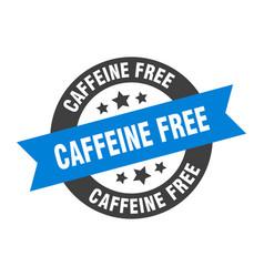 caffeine free sign caffeine free round ribbon vector image