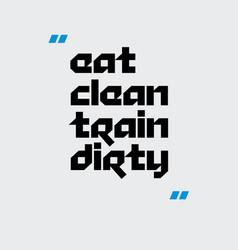 eat clean train dirty motivation quote vector image