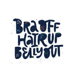 Bra off hair up belly out black lettering vector
