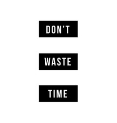 Do not waste time motivational poster vector