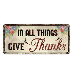 in all things give thanks vintage rusty metal sign vector image