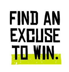 find an excuse to win motivation quote vector image