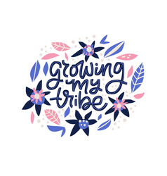 Growing my tribe lettering in floral frame vector