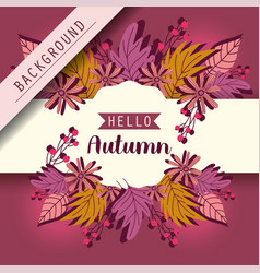 hello autumn leaves season background vector image