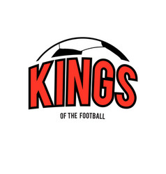 kings of the football ball background image vector image