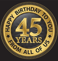 45 years happy birthday to you from all of us gold vector
