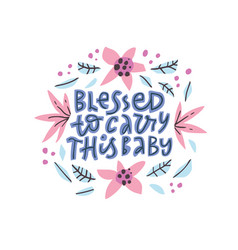 blessed to carry this balettering with flowers vector image