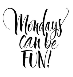 mondays can be fun lettering vector image