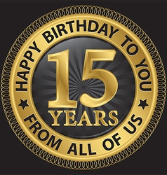 15 years happy birthday to you from all of us gold vector