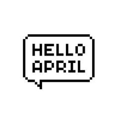 Pixel art speech bubble with hello april text vector