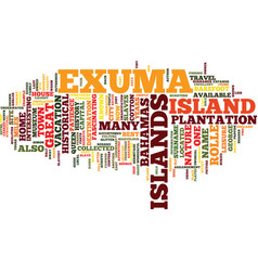 The exuma islands of the bahamas text background vector