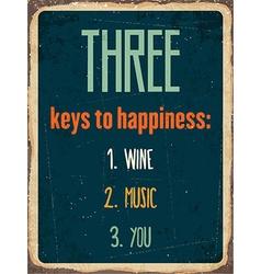 Retro metal sign Three keys to happiness wine vector image