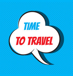 comic speech bubble with phrase time to travel vector image vector image