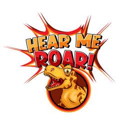 Cute dinosaur cartoon character with hear me roar vector