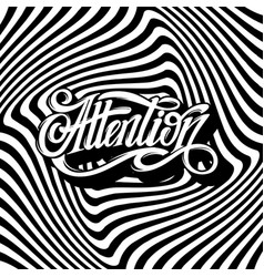 Attention hand drawn lettering on the hypnotic vector