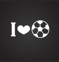 i love soccer on black background vector image