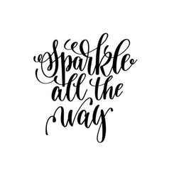 sparkle all the way hand lettering positive quote vector image