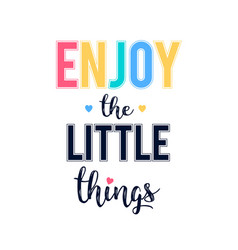 enjoy little things slogan vector image