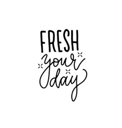 fresh your day - hand lettering for posters vector image