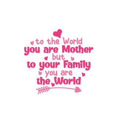 to world you are mother but to your family vector image